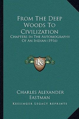 From the Deep Woods to Civilization : Chapters in the Autobiography of an Indian (1916)