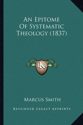 An Epitome of Systematic Theology (1837)