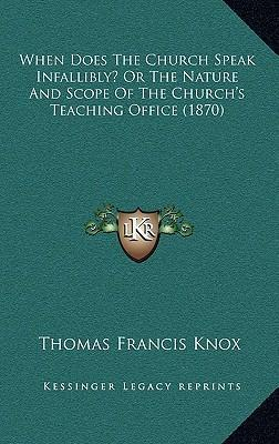 When Does the Church Speak Infallibly? or the Nature and Scope of the Church's Teaching Office (1870)