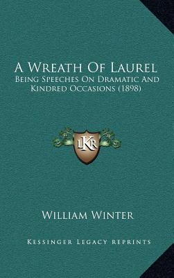 A Wreath of Laurel  Being Speeches on Dramatic and Kindred Occasions (1898)