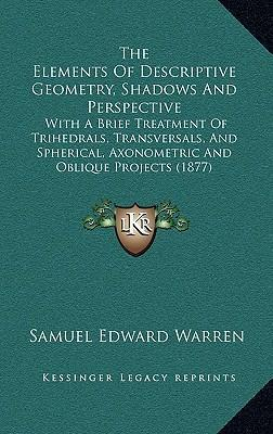 The Elements of Descriptive Geometry, Shadows and Perspective