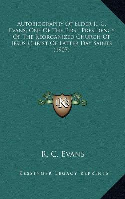 Autobiography of Elder R. C. Evans, One of the First Presidency of the Reorganized Church of Jesus Christ of Latter Day Saints (1907)