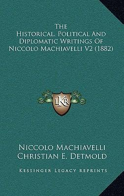 The Historical, Political and Diplomatic Writings of Niccolo Machiavelli V2 (1882)