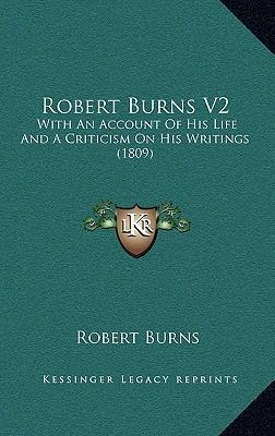 Robert Burns V2  With an Account of His Life and a Criticism on His Writings (1809)