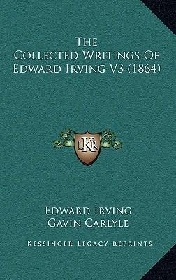 The Collected Writings of Edward Irving V3 (1864)