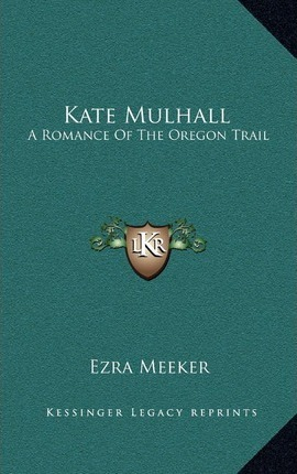 Kate Mulhall  A Romance of the Oregon Trail
