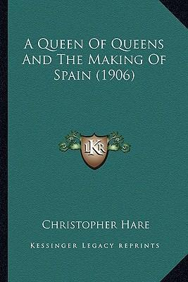 A Queen of Queens and the Making of Spain (1906)