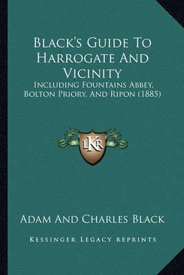 Black's Guide to Harrogate and Vicinity : Including Fountains Abbey, Bolton Priory, and Ripon (1885)