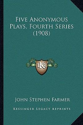 Five Anonymous Plays, Fourth Series (1908)