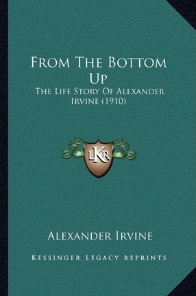 From the Bottom Up  The Life Story of Alexander Irvine (1910)