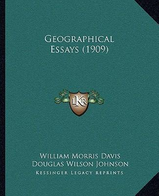 geographical essays william morris davis Geography geographical illustrations  suggestions for teaching physical geography based on the physical features of southern new england by william morris davis download read paperback premium clothbound excerpt  essays on the study and use of poetry by plutarch and basil the great.