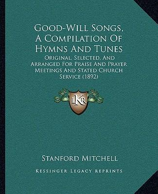 Good-Will Songs, a Compilation of Hymns and Tunes