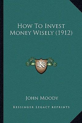 How to Invest Money Wisely (1912)