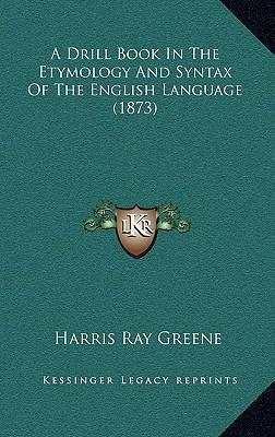 A Drill Book in the Etymology and Syntax of the English Language (1873)