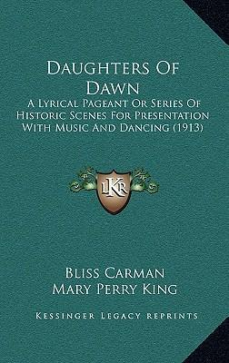 Daughters of Dawn  A Lyrical Pageant or Series of Historic Scenes for Presentation with Music and Dancing (1913)