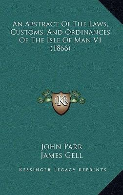 An Abstract of the Laws, Customs, and Ordinances of the Isle of Man V1 (1866)