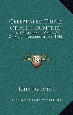 Celebrated Trials of All Countries  And Remarkable Cases of Criminal Jurisprudence (1836)