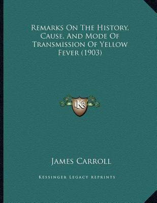 Remarks on the History, Cause, and Mode of Transmission of Yellow Fever (1903)