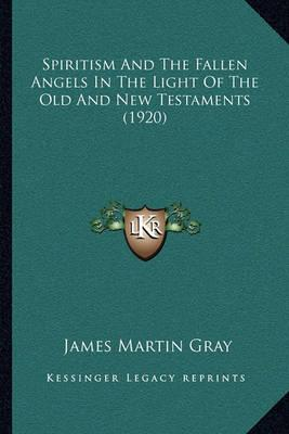Spiritism and the Fallen Angels in the Light of the Old and New Testaments (1920)