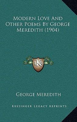 Modern Love and Other Poems by George Meredith (1904)