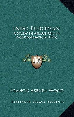 Indo-European  A Study in Ablaut and in Wordformation (1905)