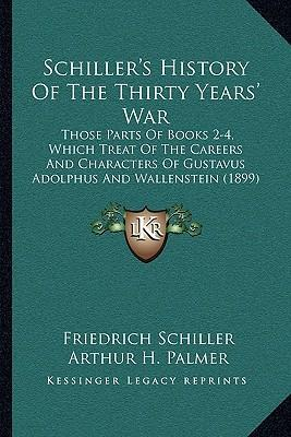 Schiller's History of the Thirty Years' War  Those Parts of Books 2-4, Which Treat of the Careers and Characters of Gustavus Adolphus and Wallenstein (1899)