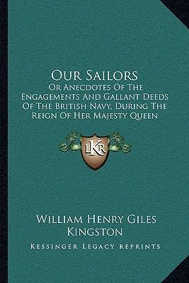 Our Sailors  Or Anecdotes of the Engagements and Gallant Deeds of the British Navy, During the Reign of Her Majesty Queen Victoria (1863)