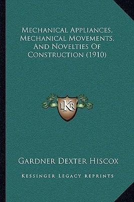Mechanical Appliances, Mechanical Movements, and Novelties of Construction (1910)