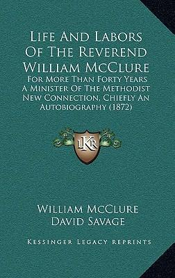 Life and Labors of the Reverend William McClure