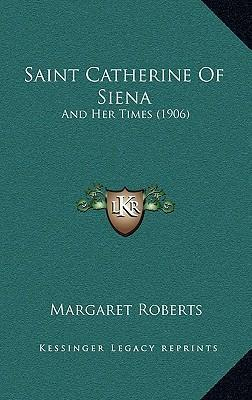 Saint Catherine of Siena  And Her Times (1906)