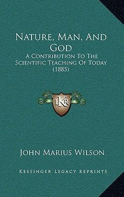 Nature, Man, and God  A Contribution to the Scientific Teaching of Today (1885)