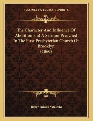 The Character and Influence of Abolitionism! a Sermon Preached in the First Presterian Church of Brooklyn (1860)