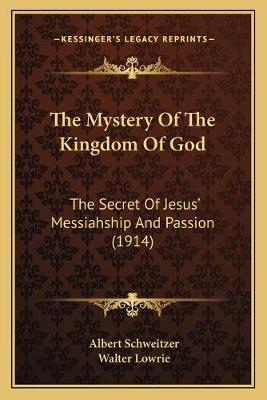 The Mystery of the Kingdom of God : Dr Albert Schweitzer : 9781165104031