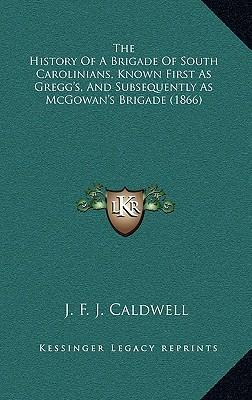 The History of a Brigade of South Carolinians, Known First as Gregg's, and Subsequently as McGowan's Brigade (1866)