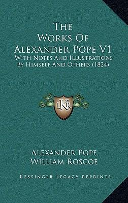 The Works of Alexander Pope V1  With Notes and Illustrations  Himself and Others (1824)