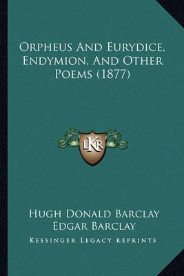 Orpheus and Eurydice, Endymion, and Other Poems (1877)