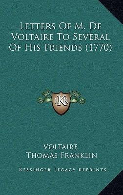 Letters of M. de Voltaire to Several of His Friends (1770)