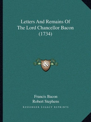 Letters and Remains of the Lord Chancellor Bacon (1734)