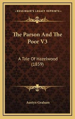 The Parson and the Poor V3  A Tale of Hazelwood (1859)
