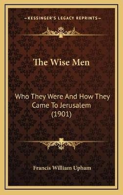 The Wise Men Who They Were and How They Came to Jerusalem (1901)