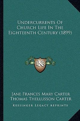 Undercurrents of Church Life in the Eighteenth Century (1899undercurrents of Church Life in the Eighteenth Century (1899) )