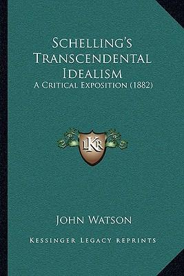 Schelling's Transcendental Idealism  A Critical Exposition (1882) a Critical Exposition (1882)