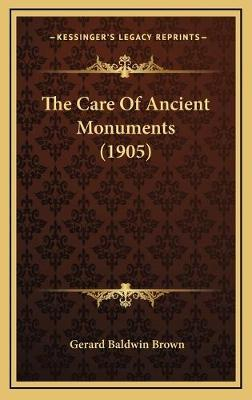 The Care of Ancient Monuments (1905)