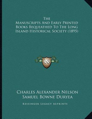 The Manuscripts and Early Printed Books Bequeathed to the Long Island Historical Society (1895)