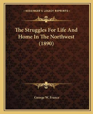 The Struggles for Life and Home in the Northwest (1890)