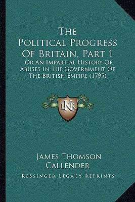 The Political Progress of Britain, Part 1  Or an Impartial History of Abuses in the Government of the British Empire (1795)