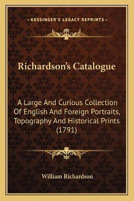 Richardson's Catalogue  A Large and Curious Collection of English and Foreign Portraits, Topography and Historical Prints (1791)