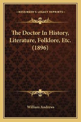 The Doctor in History, Literature, Folklore, Etc. (1896)