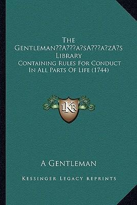 The Gentleman's Library  Containing Rules for Conduct in All Parts of Life (1744)
