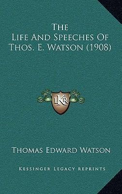 The Life and Speeches of Thos. E. Watson (1908)